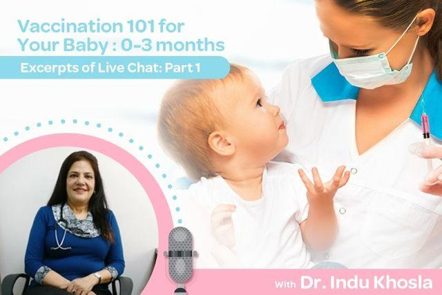 Excerpts of Live Chat with Dr. Indu Khosla: Vaccination 101 for Your Baby: 0-3 Months (Part 1)