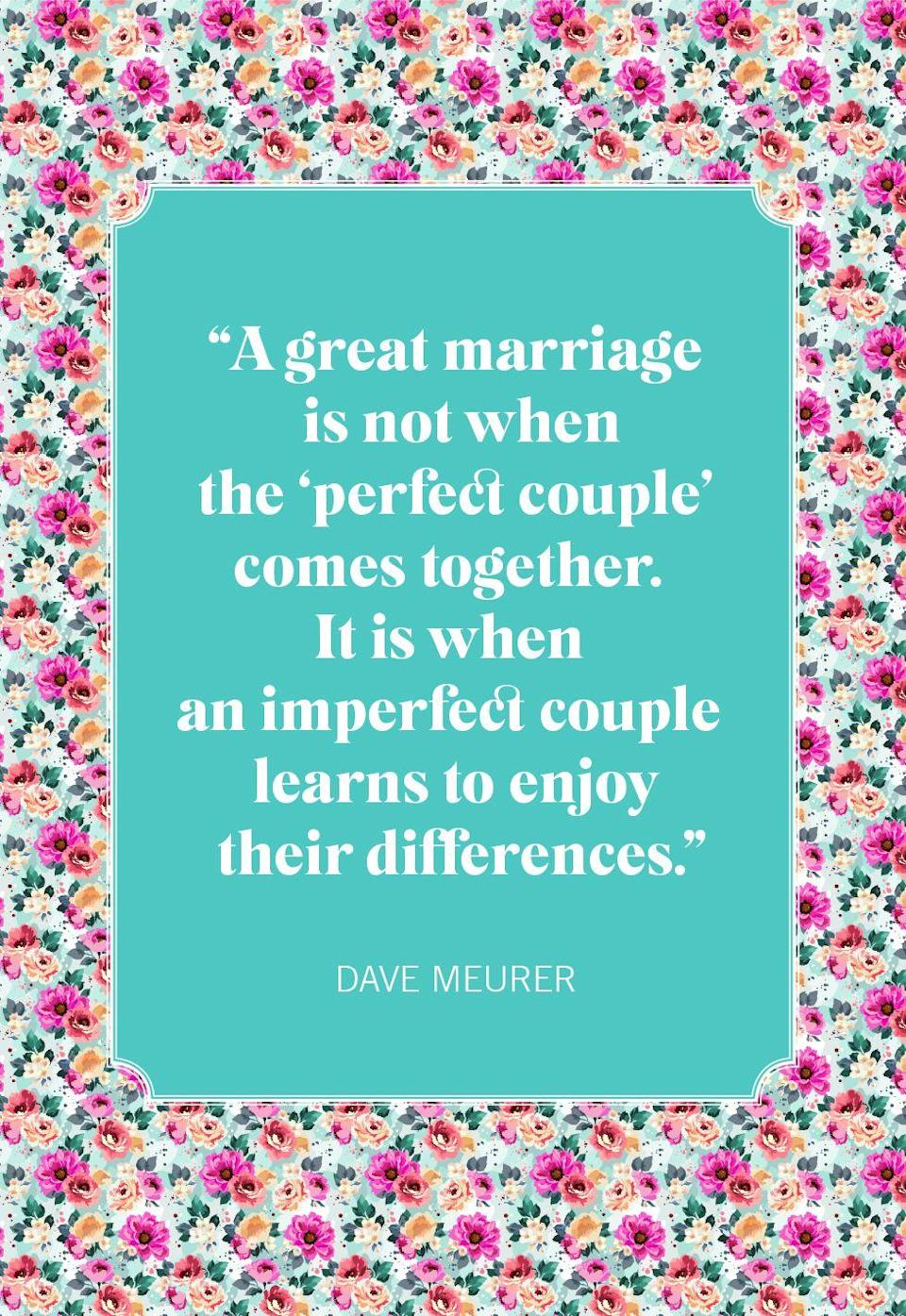 """<p>""""A great marriage is not when the 'perfect couple' comes together. It is when an imperfect couple learns to enjoy their differences.""""</p>"""