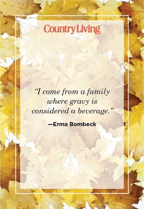"""<p>""""I come from a family where gravy is considered a beverage.""""</p>"""