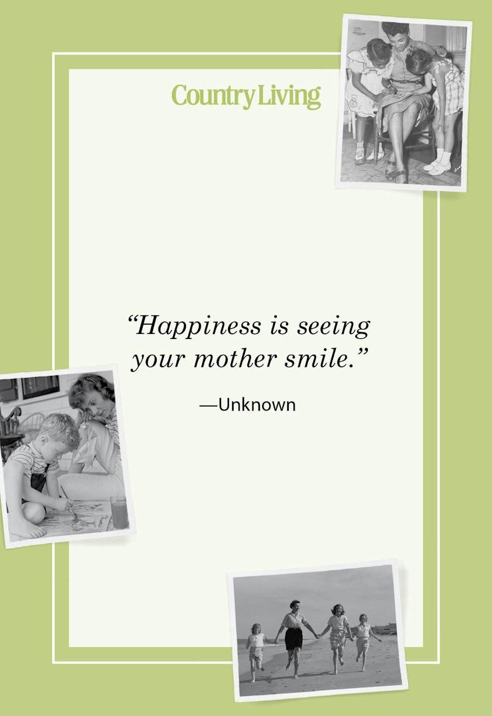 "<p>""Happiness is seeing your mother smile.""</p>"