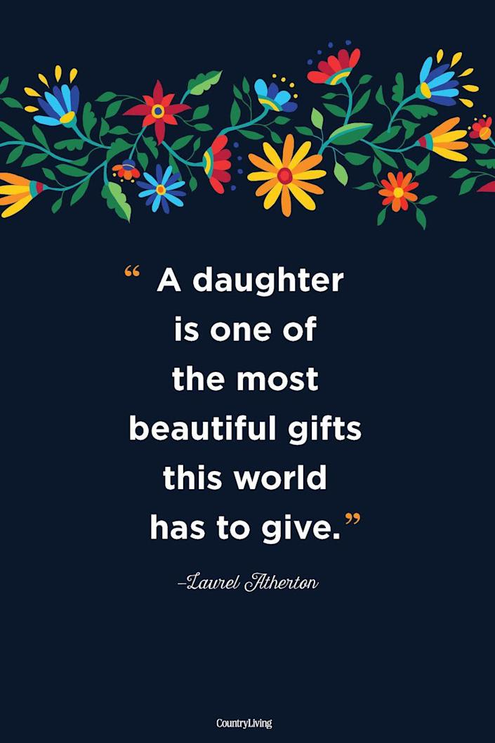 """<p>""""A daughter is one of the most beautiful gifts this world has to give."""" </p>"""