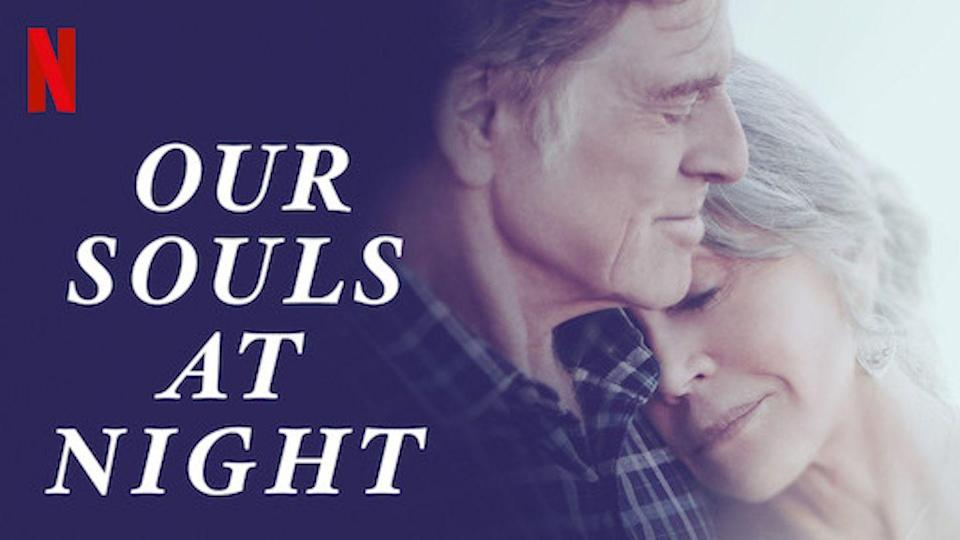 """<p>Starring the award-winning actors Robert Redford and Jane Fonda star Our Souls At Night, a film about two widowed neighbors who decide to start sleeping in the same bed to be less lonely and soon find love.</p><p><a class=""""link rapid-noclick-resp"""" href=""""https://www.netflix.com/watch/80104068?trackId=253845172&tctx=9%2C7%2C72120aa6-5553-4e6a-a0e4-39fd32bf4793-13315773%2Ca8ed29ec-b206-4148-ba3b-7cbf385ff09e_12148815X28X5763X1607718788637%2Ca8ed29ec-b206-4148-ba3b-7cbf385ff09e_ROOT%2C"""" rel=""""nofollow noopener"""" target=""""_blank"""" data-ylk=""""slk:STREAM NOW"""">STREAM NOW</a></p>"""