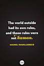 <p>The world outside had its own rules and those rules were not human.</p>