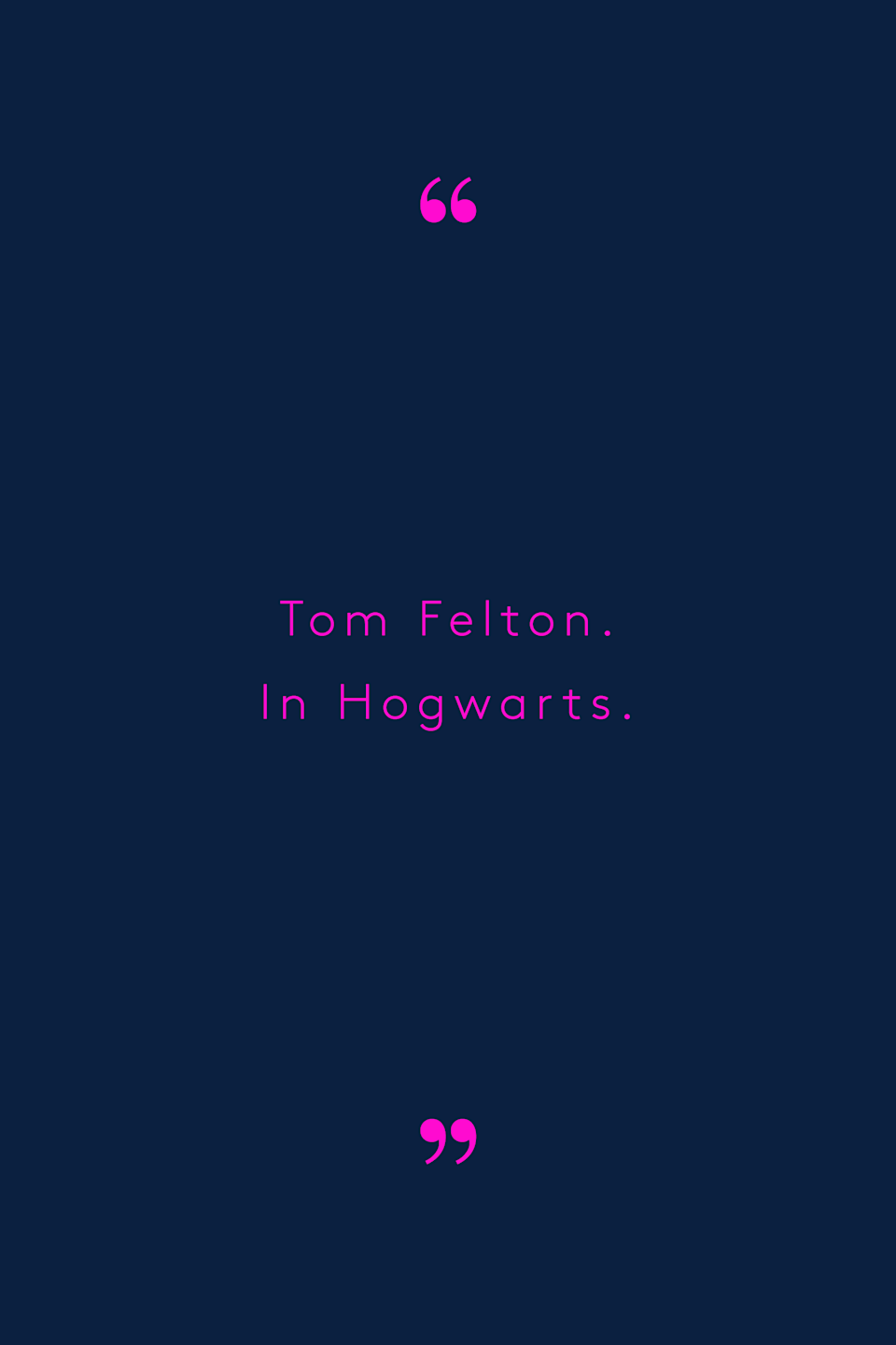 """<p>""""Tom Felton. In Hogwarts. I'm a Ravenclaw and he's a Slytherin. Forbidden romance. He's a selfish lover, but I don't even mind. The sex is <em>magical</em>."""" — Tara, 20.</p>"""