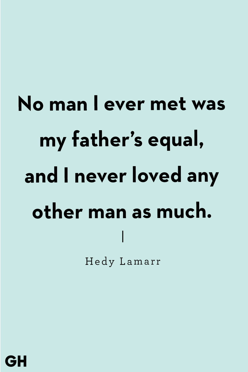 """<p>""""No man I ever met was my father's equal, and I never loved any other man as much.""""</p>"""