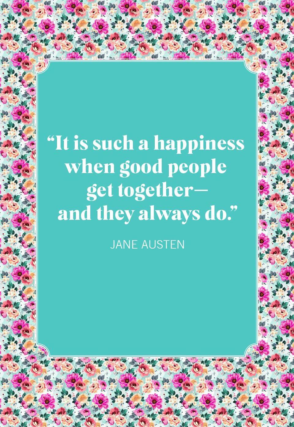 """<p>""""It is such a happiness when good people get together—and they always do.""""</p>"""
