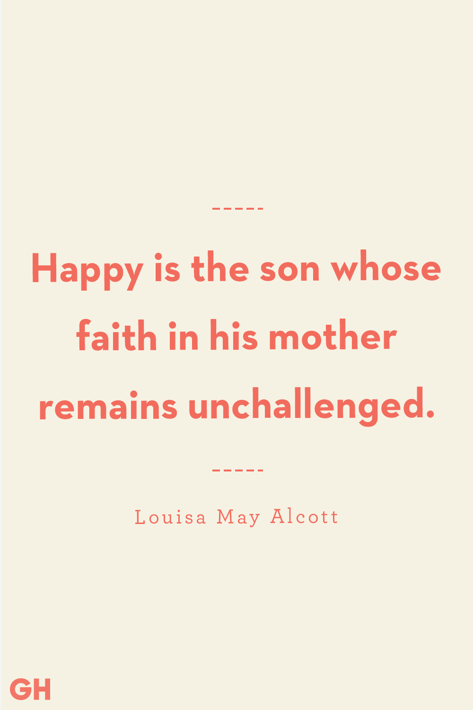 """<p>Happy is the son whose faith in his mother remains unchallenged.</p><p><strong>RELATED:</strong> <a href=""""https://www.goodhousekeeping.com/holidays/mothers-day/g20122850/single-mom-quotes/"""" rel=""""nofollow noopener"""" target=""""_blank"""" data-ylk=""""slk:Single Mom Quotes That Capture the Experience Perfectly"""" class=""""link rapid-noclick-resp"""">Single Mom Quotes That Capture the Experience Perfectly</a></p>"""