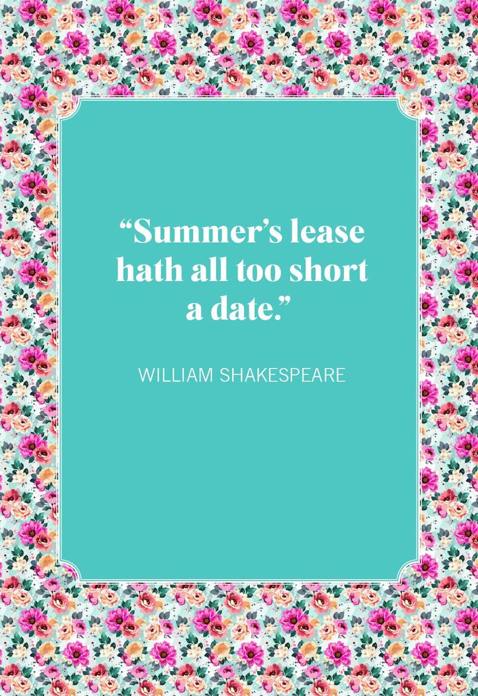 """<p>""""Summer's lease hath all too short a date.""""</p>"""