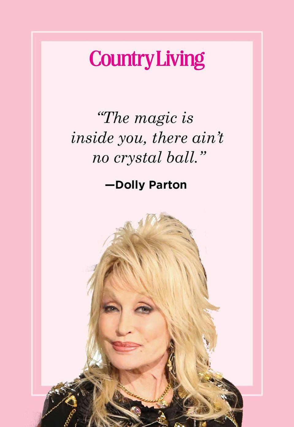 "<p>""The magic is inside you, there ain't no crystal ball.""</p>"