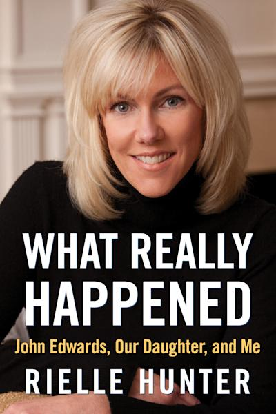 """FILE - This file photo provided by RMT PR Management shows the cover of """"What Really Happened,"""" a memoir about Rielle Hunter, her relationship with former presidential candidate and Sen. John Edwards and their daughter. The memoir is set to be released June 26. Edwards and Hunter had an affair while the Democrat was running for the White House in 2008 and have a daughter together, Frances Quinn Hunter. (AP Photo/RMT PR Management, File)"""