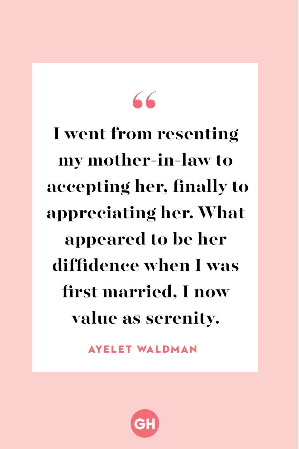 <p>I went from resenting my mother-in-law to accepting her, finally to appreciating her. What appeared to be her diffidence when I was first married, I now value as serenity.</p>