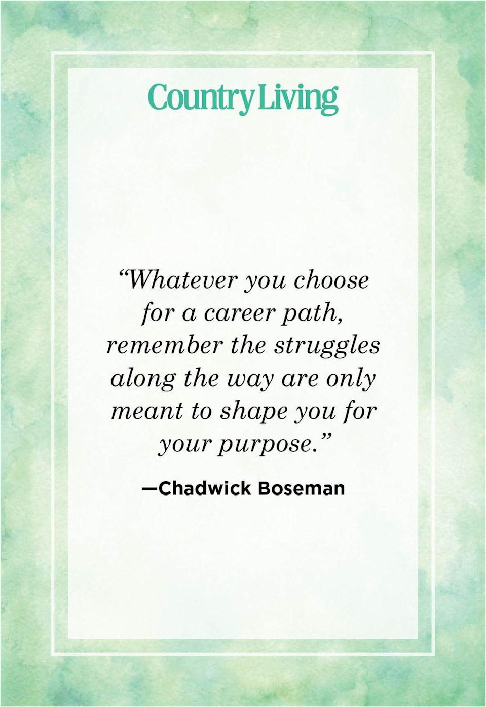 """<p>""""Whatever you choose for a career path, remember the struggles along the way are only meant to shape you for your purpose.""""</p>"""