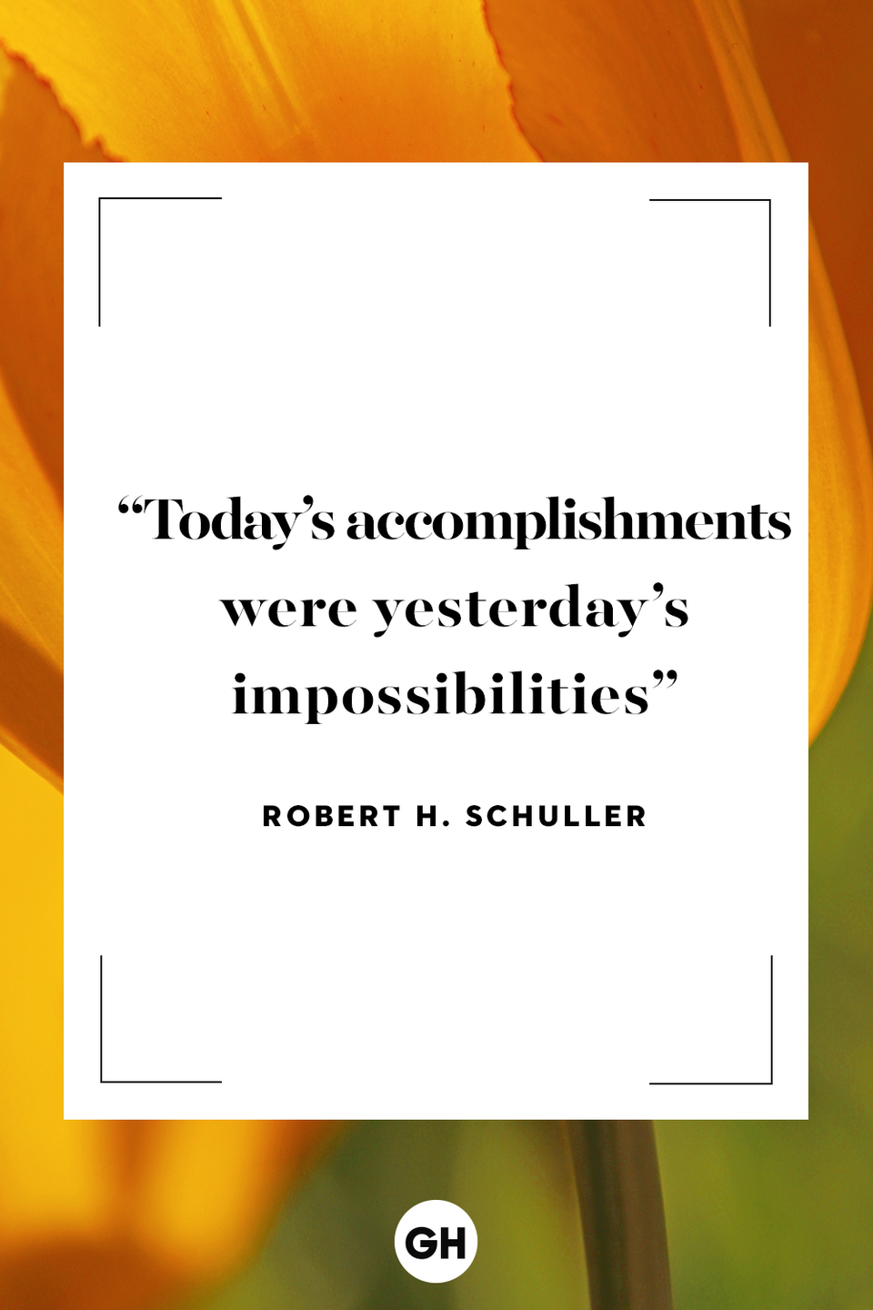 <p>Today's accomplishments were yesterday's impossibilities.</p>