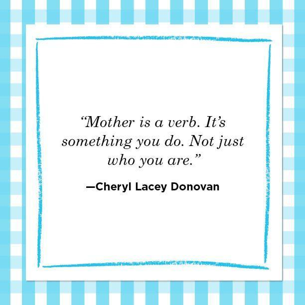 """<p>""""Mother is a verb. It's something you do. Not just who you are."""" </p>"""