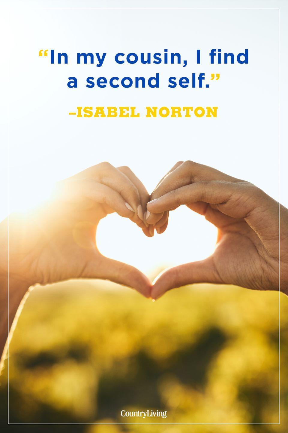 """<p>""""In my cousin, I find a second self.""""</p>"""