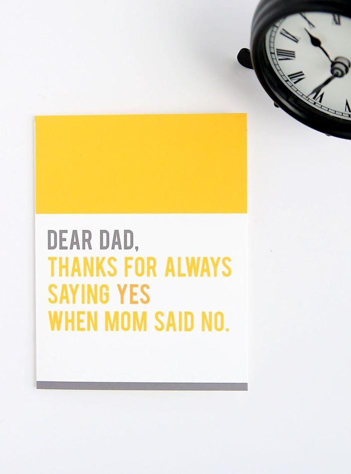 """<p>If your dad just can't say no to you, then this card is made for him. </p><p><em><strong>Get the printable at <a href=""""https://www.itsalwaysautumn.com/funny-fathers-day-cards-can-print-home.html"""" rel=""""nofollow noopener"""" target=""""_blank"""" data-ylk=""""slk:It's Always Autumn"""" class=""""link rapid-noclick-resp"""">It's Always Autumn</a>.</strong></em></p>"""