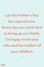<p>Let this Father's Day be a special one. Every day you work hard to bring up our family. I'm happy to be your wife and the mother of your children.</p>