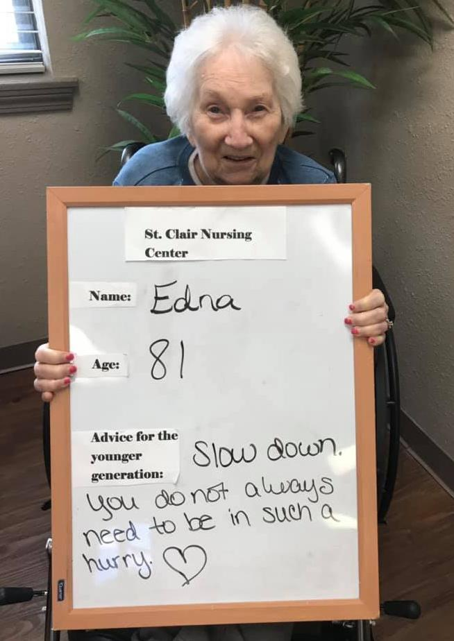 "Edna, 81 wrote ""Slow down. You do not always need to be in such a hurry."""