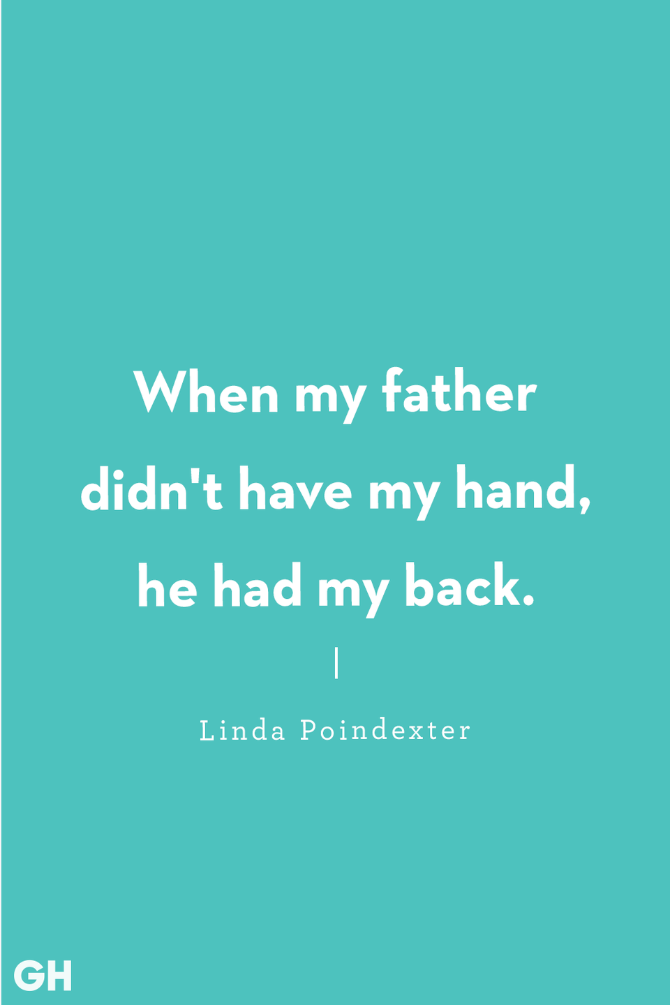 <p>When my father didn't have my hand, he had my back.</p>