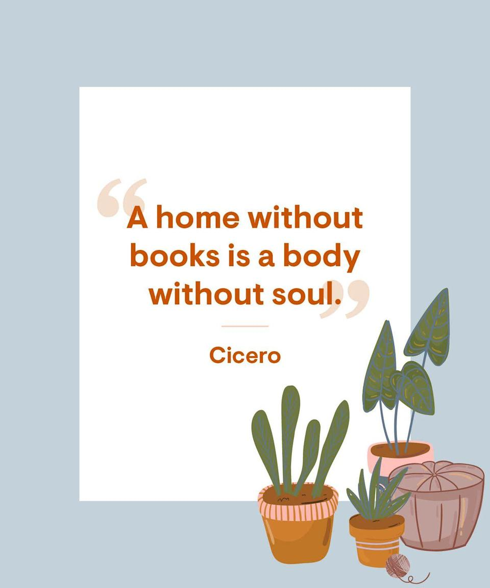 <p>A home without books is a body without soul.</p>