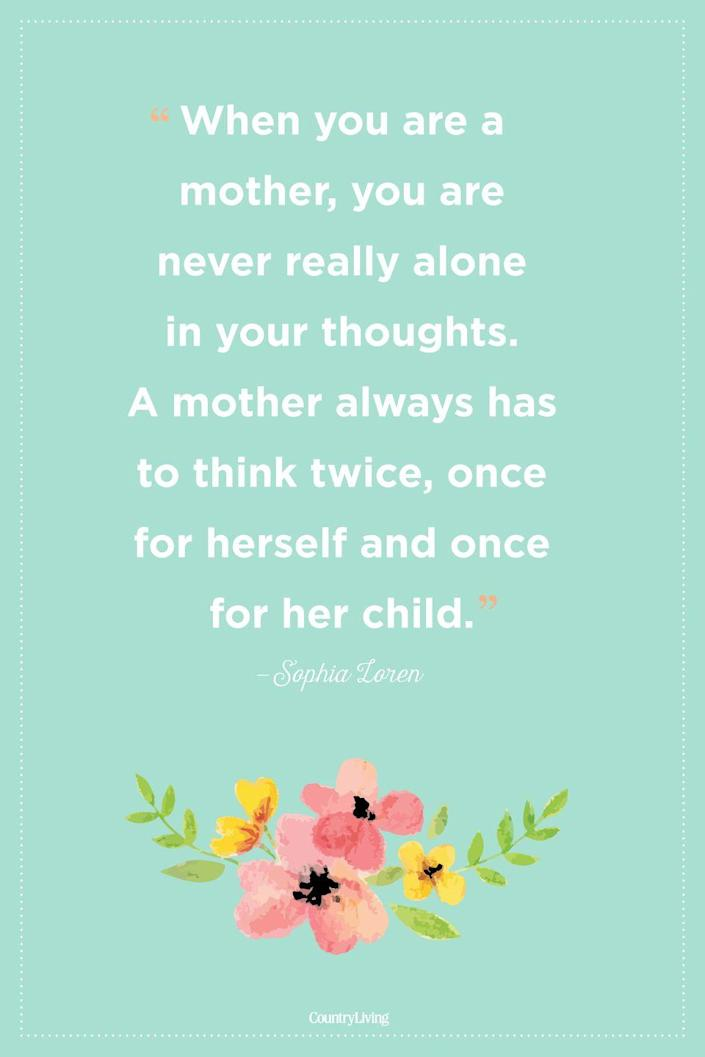 """<p>""""When you are a mother, you are never really alone in your thoughts. A mother always has to think twice, once for herself and once for her child.""""</p>"""