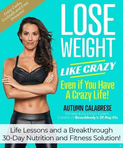Lose Weight Like Crazy Even If You Have a Crazy Life!: Life Lessons and a Breakthrough 30-Day Nutrition and Fitness Solution! (Amazon / Amazon)