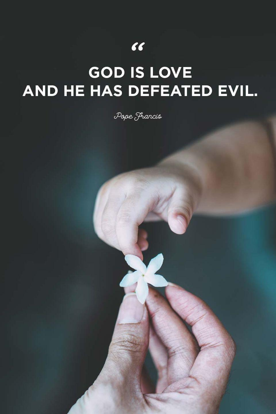 """<p>""""God is love and he has defeated evil.""""</p>"""