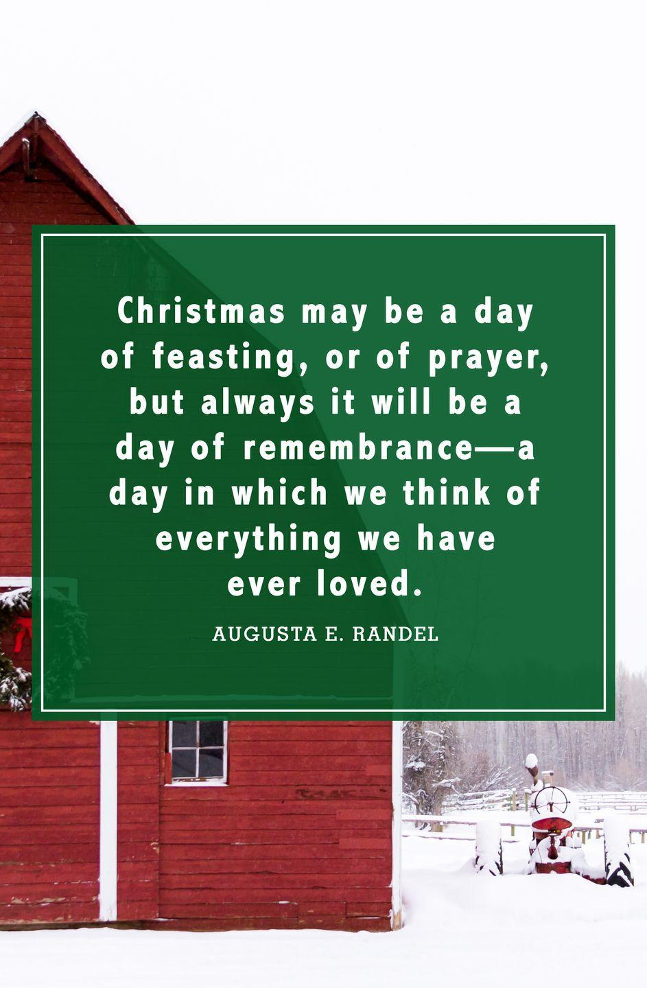 """<p>""""Christmas may be a day of feasting, or of prayer, but always it will be a day of remembrance—a day in which we think of everything we have ever loved.""""</p>"""