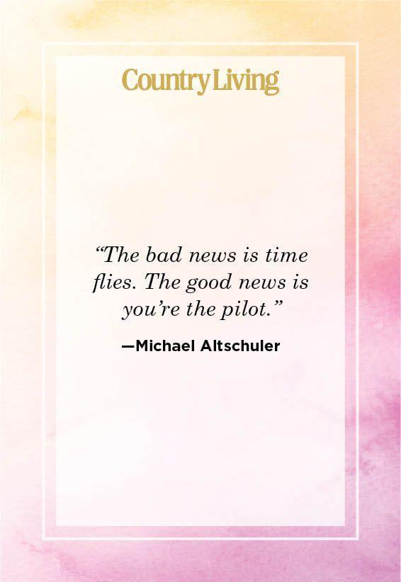 """<p>""""The bad news is time flies. The good news is you're the pilot.""""</p>"""