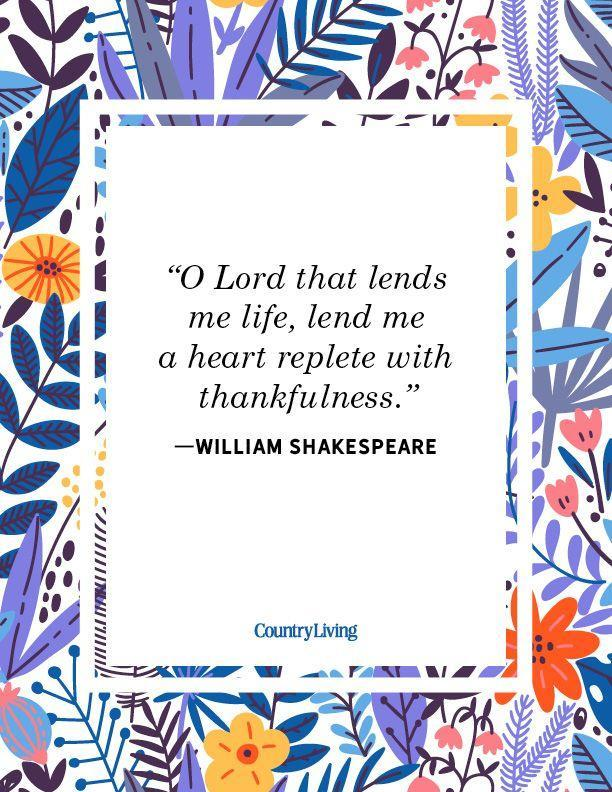 """<p>""""O Lord that lends me life, lend me a heart replete with thankfulness.""""</p>"""