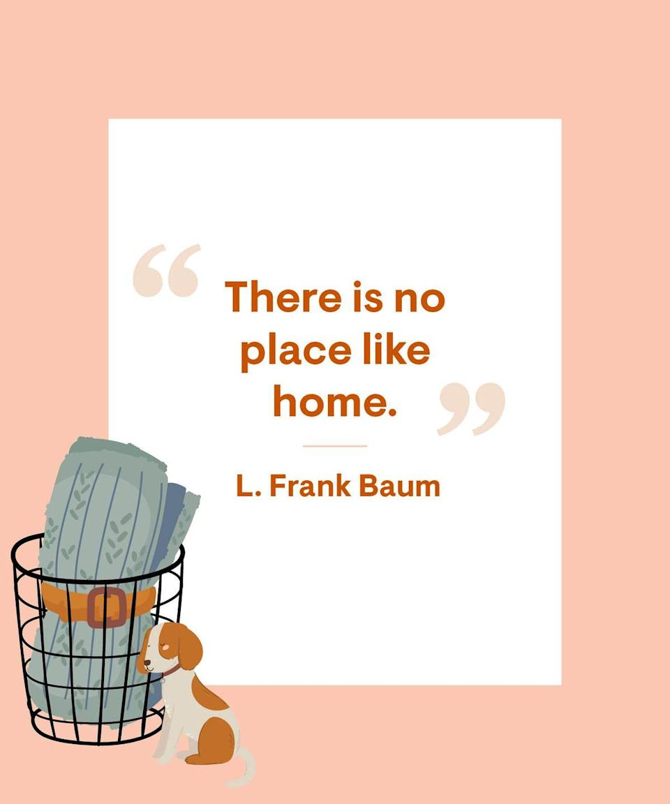 <p>There is no place like home.</p>