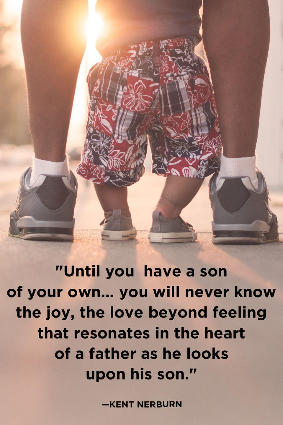 """<p>""""Until you have a son of your own... you will never know the joy, the love beyond feeling that resonates in the heart of a father as he looks upon his son.""""</p>"""