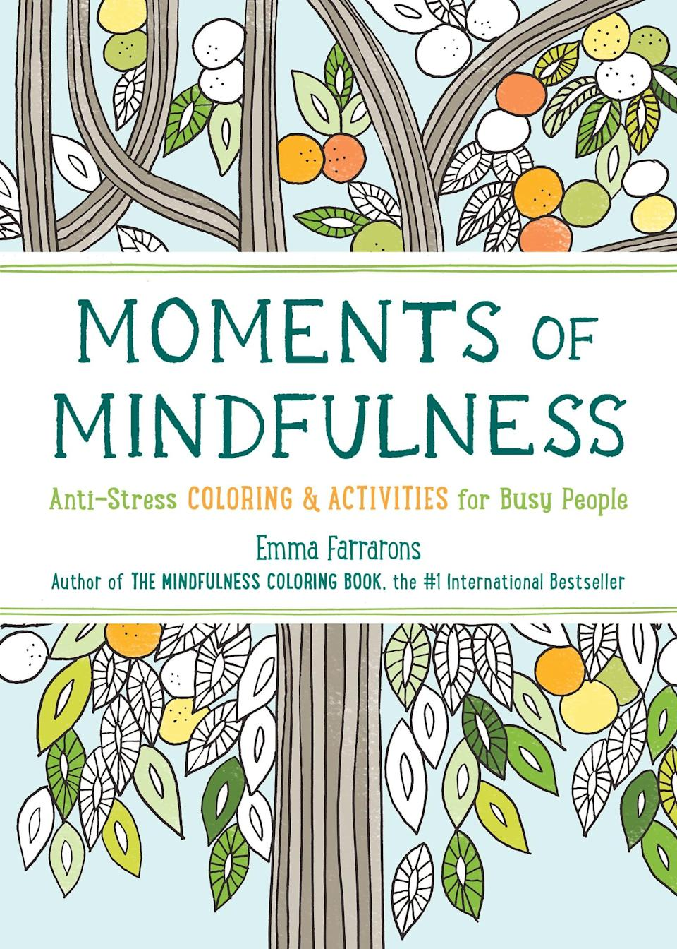 <p><span>Moments of Mindfulness: Anti-Stress Coloring & Activities for Busy People</span> ($9) is an anti-stress coloring book designed with busy people in mind to help relieve the burdens of everyday life.</p>