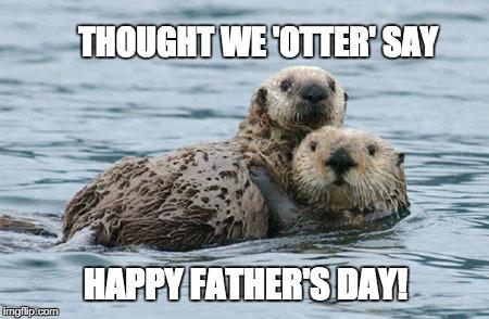 Thought we 'otter' say happy Father's Day!