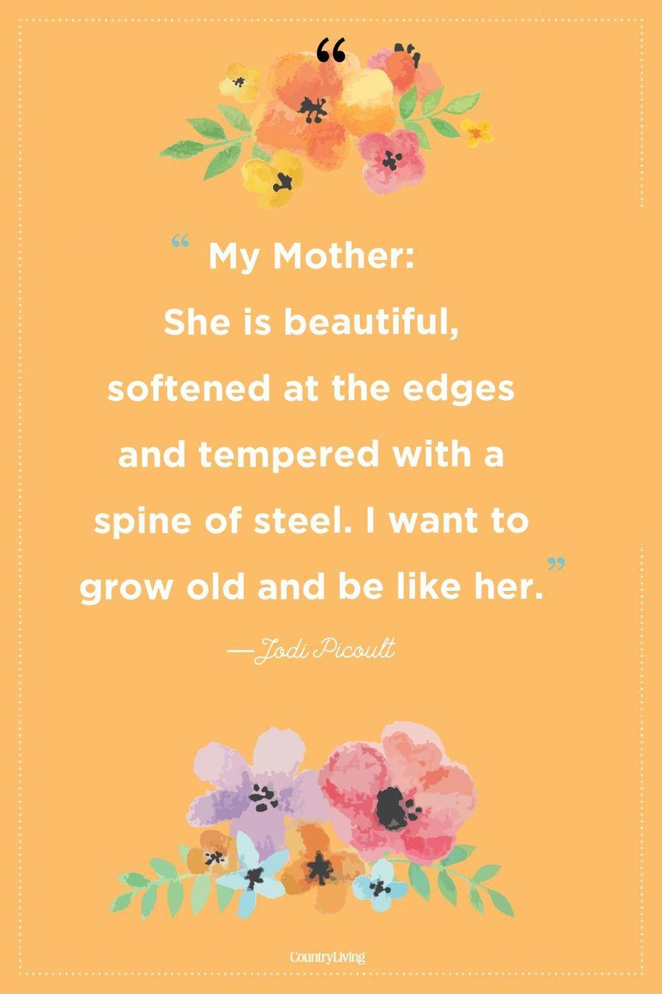 "<p>""My Mother: She is beautiful, softened at the edges and tempered with a spine of steel. I want to grow old and be like her.""</p>"