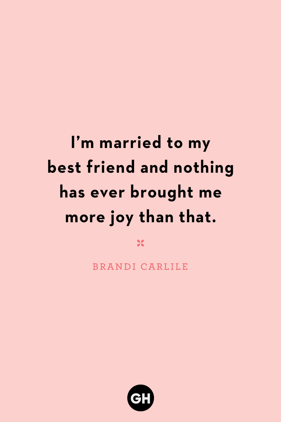 <p>I'm married to my best friend and nothing has ever brought me more joy than that.</p>