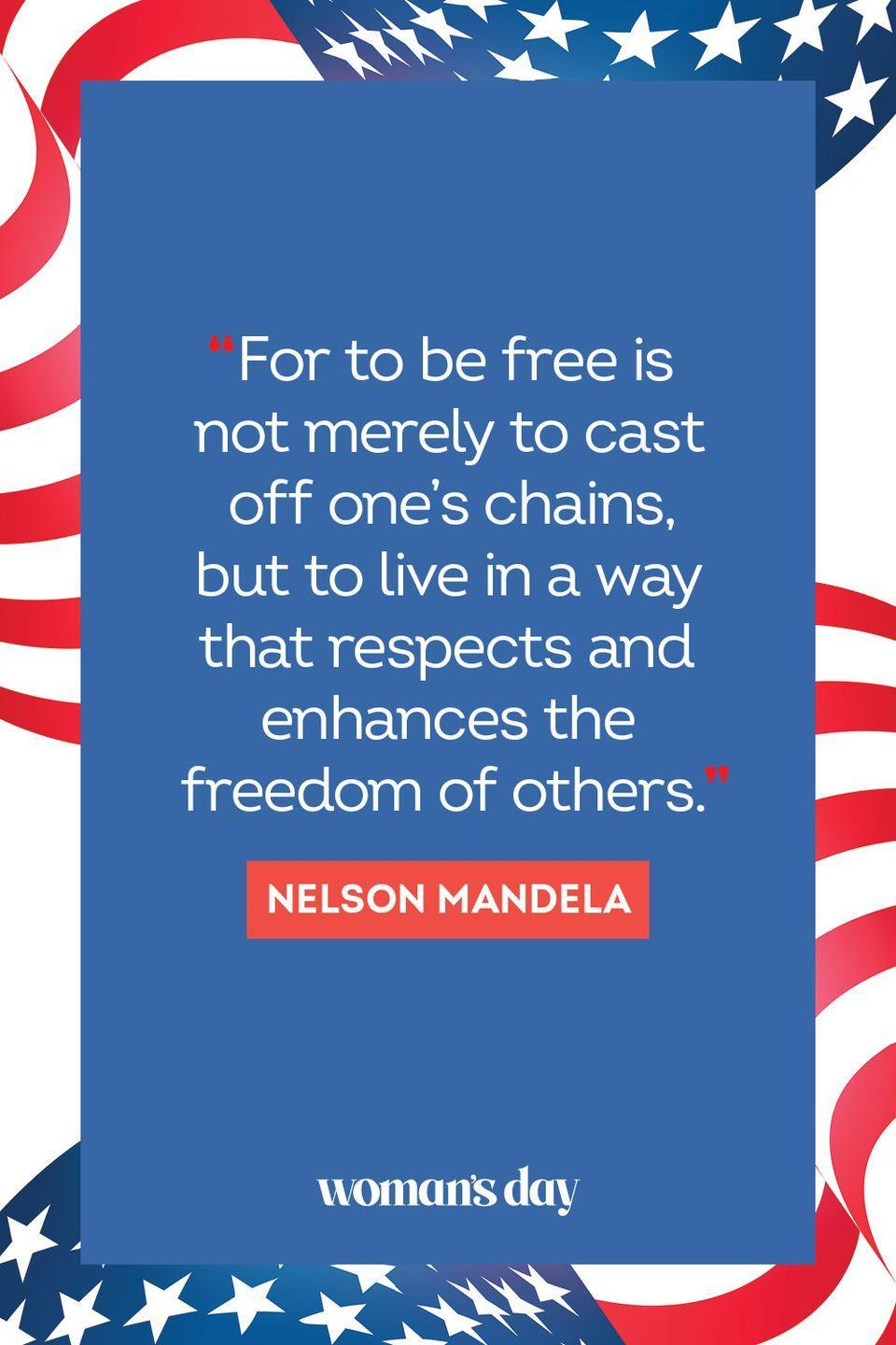 """<p>""""For to be free is not merely to cast off one's chains, but to live in a way that respects and enhances the freedom of others."""" </p>"""