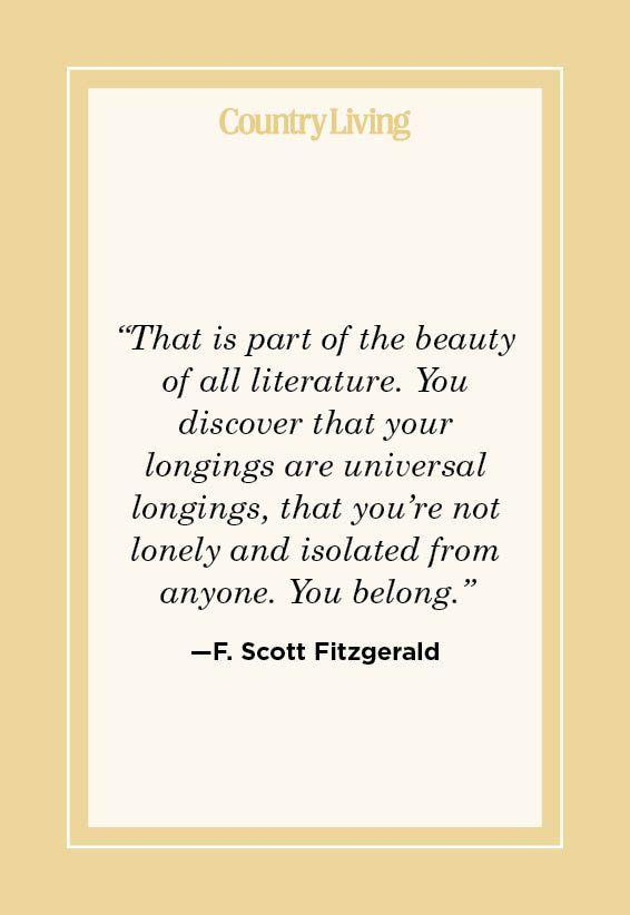 """<p>""""That is part of the beauty of all literature. You discover that your longings are universal longings, that you're not lonely and isolated from anyone. You belong."""" </p>"""