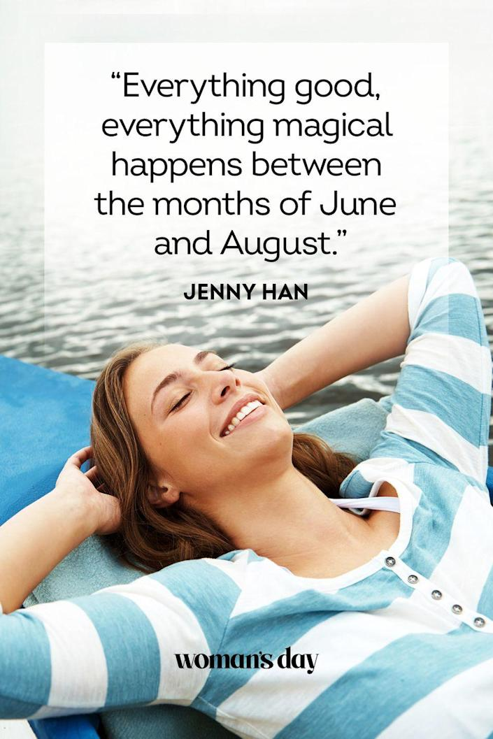 """<p>""""Everything good, everything magical happens between the months of June and August.""""</p><p><strong>RELATED:</strong> <a href=""""https://www.womansday.com/life/work-money/tips/g1212/summer-activities/"""" rel=""""nofollow noopener"""" target=""""_blank"""" data-ylk=""""slk:64 Fun Summer Activities That Won't Break the Bank"""" class=""""link rapid-noclick-resp"""">64 Fun Summer Activities That Won't Break the Bank</a></p>"""