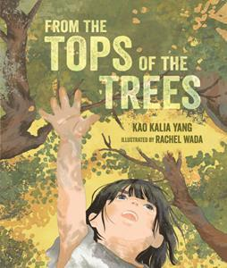 From the Tops of the Trees by Kao Kalia Yang, illustrations by Rachel Wada