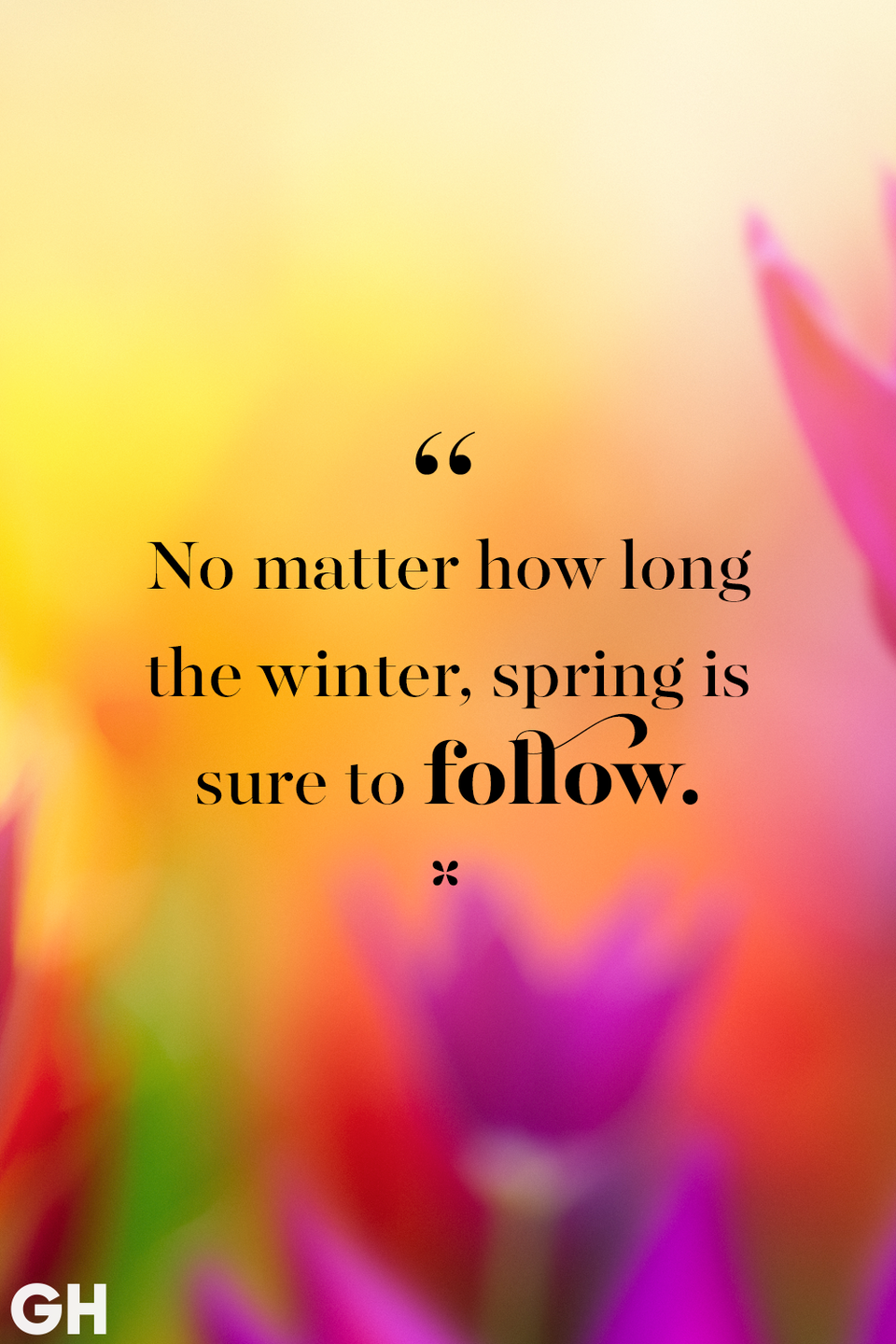 <p>No matter how long the winter, spring is sure to follow.</p>