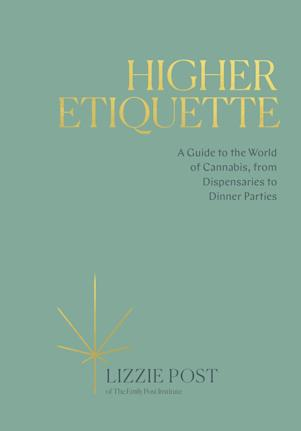 Higher Etiquette: A Guide to the World of Cannabis, from Dispensaries to Dinner Parties