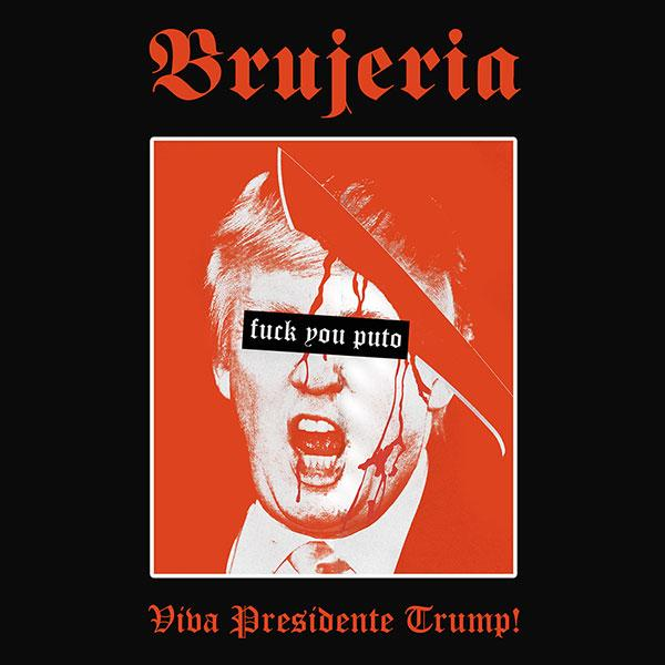 Brujeria: Viva Presidente Trump! (7 Inch), Nuclear Blast Entertainment (2016)