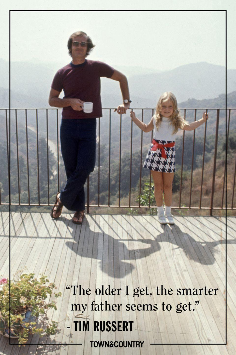 "<p>""The older I get, the smarter my father seems to get.""</p><p>- Tim Russert</p>"