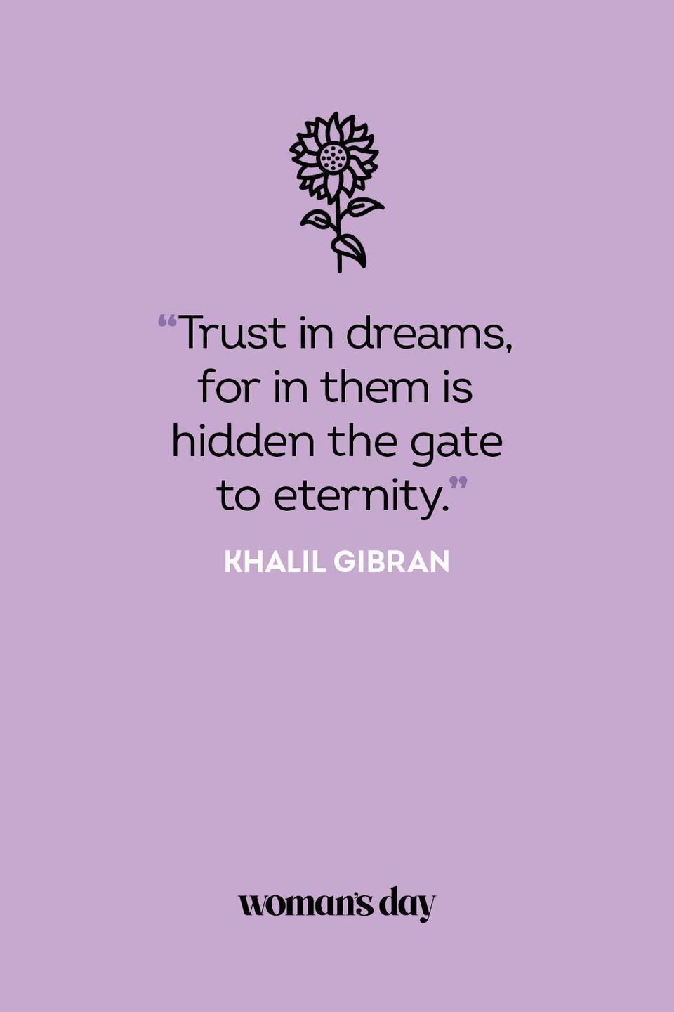 <p>Trust in dreams, for in them is hidden the gate to eternity.</p>