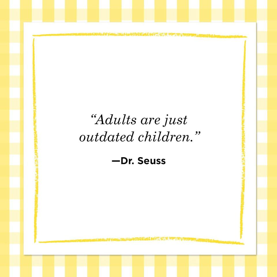 "<p>""Adults are just outdated children.""<br></p>"
