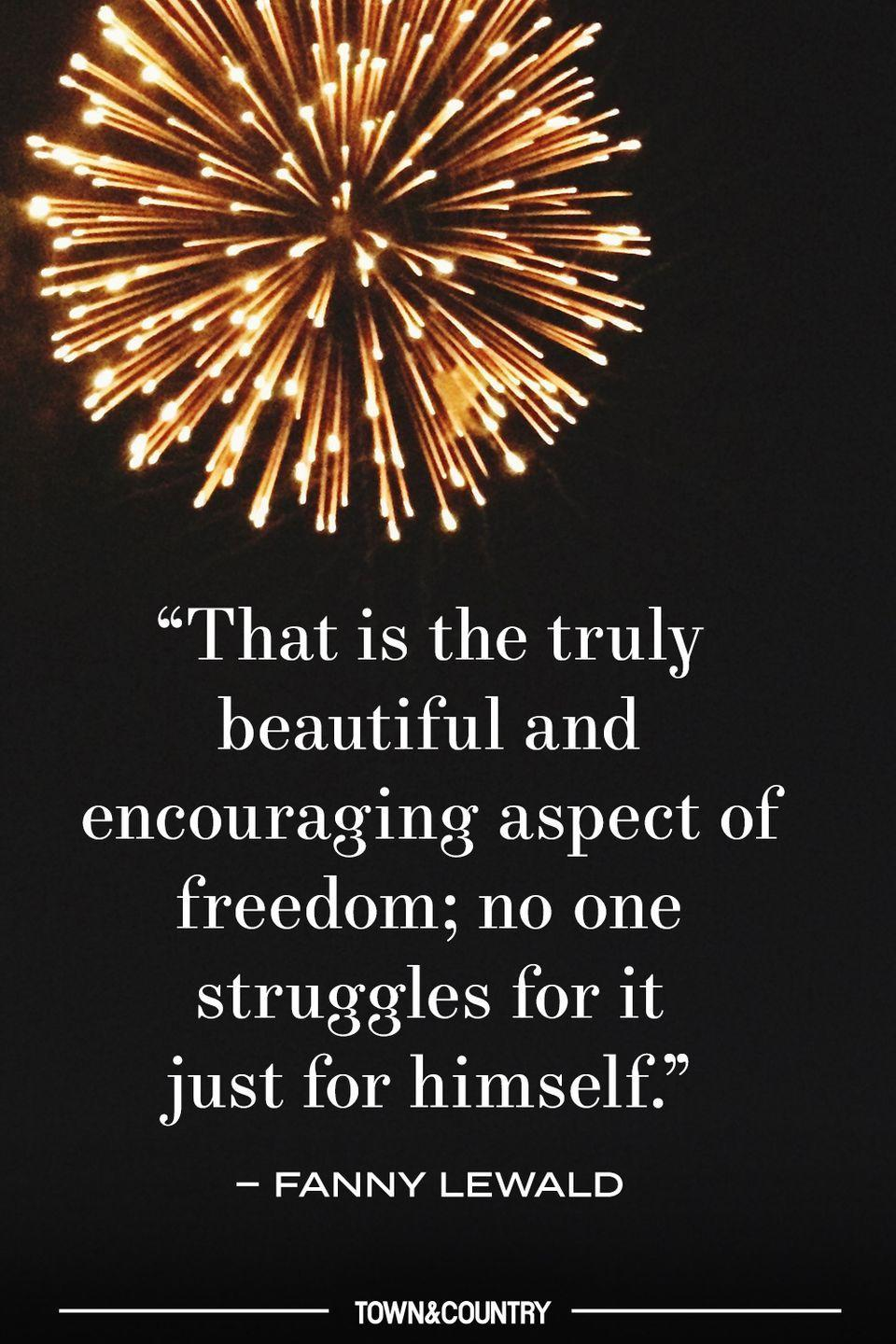 """<p>""""That is truly beautiful and encouraging aspect of freedom; no one struggles for it just for himself."""" </p><p><em>– Fanny Lewald </em></p>"""