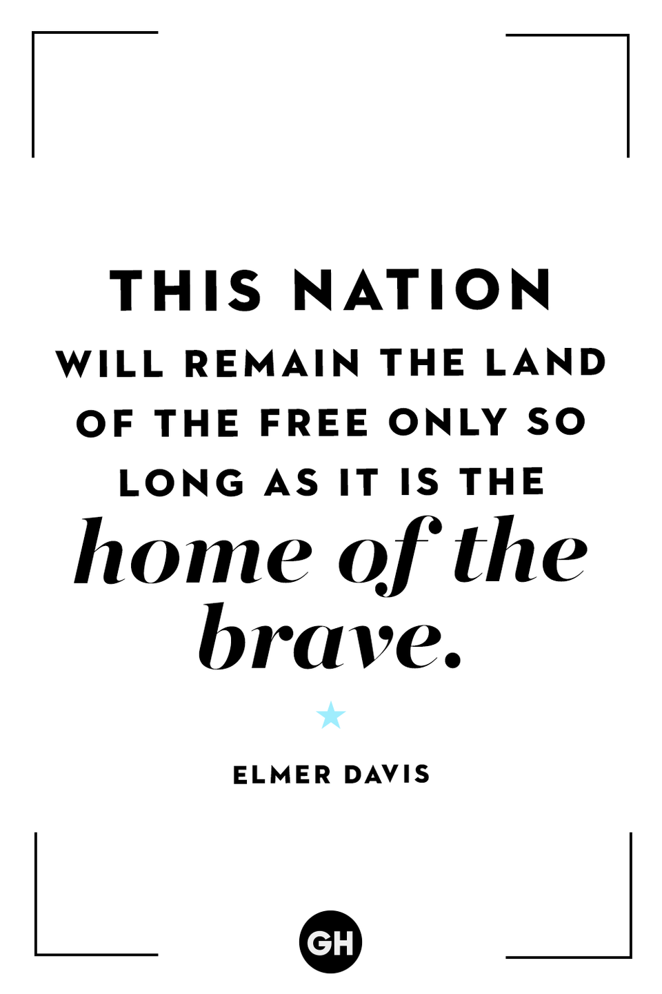 <p>This nation will remain the land of the free only so long as it is the home of the brave.</p>