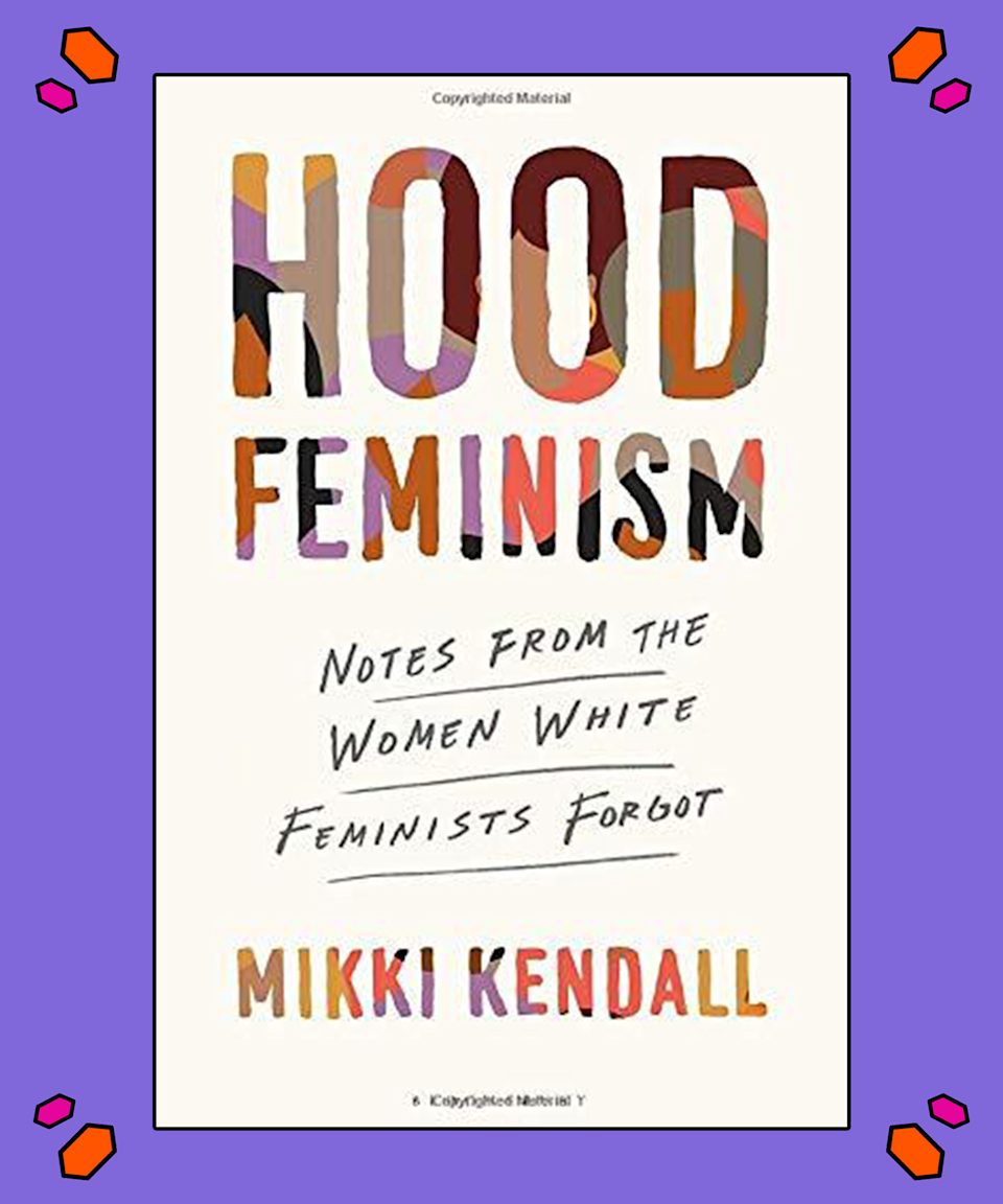 """<strong><em>Hood Feminism: Notes From The Women White Feminists Forgot</em>, Mikki Kendall</strong><br><br>""""I am a strong person; I am a flawed person. What I am not is a superhuman. Nor am I a Strong Black Woman."""" Mikki Kendall's introduction is clear: she won't be tiptoeing around mainstream feminism, nor will she put up with the erasure of the black experience. Mikki is here to ruffle the feathers. <br><br>And it's timely. Mikki makes the case for addressing the needs of marginalised women, those – like she – who have experienced violence, hypersexualisation and hunger while juggling the complex worlds of politics, pop culture and mental health. <em>Hood Feminism </em>fights to have minorities addressed and acknowledged within modern feminism and makes it known that black women aren't just a sassy motif on a T-shirt but ordinary people who are fighting to have their voices heard. <br><br>Purchase your copy <a href=""""https://amzn.to/2xBlyOq"""" rel=""""nofollow noopener"""" target=""""_blank"""" data-ylk=""""slk:here"""" class=""""link rapid-noclick-resp"""">here</a>.<br><br>"""