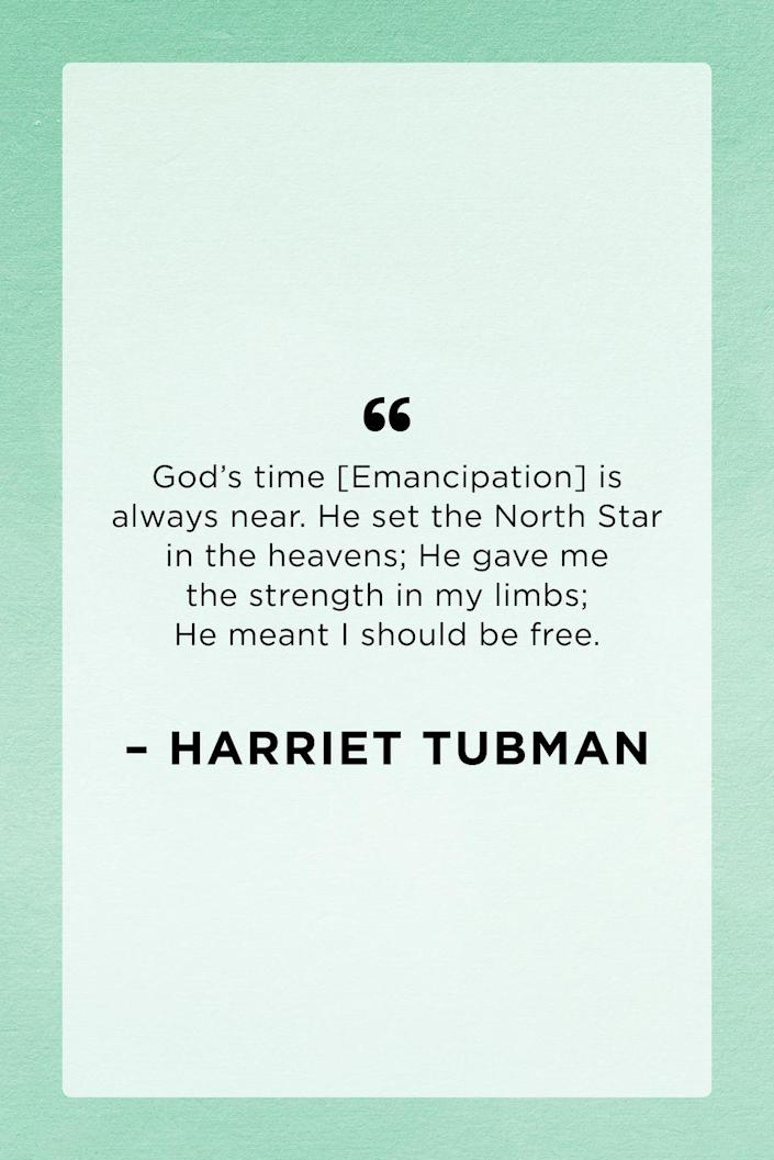 <p>Abolitionist and political activist Harriet Tubman said these words to Ednah Dow Cheney in 1859.</p>